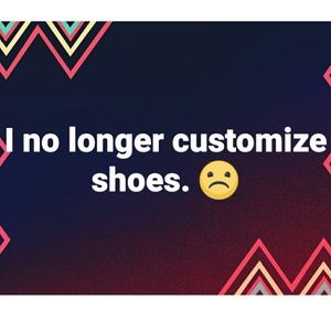 Sorry poshers I no longer customize shoes.